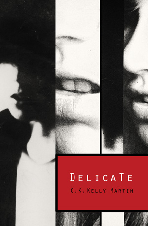 Delicate by C. K. Kelly Martin