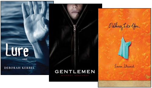 Lure by Deborah Kerbel, Gentlemen by Michael Northrop, Nothing Like You by Lauren Strasnick