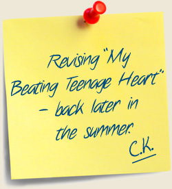 Revising My Beating Teenage Heart - back later in the summer. C.K.