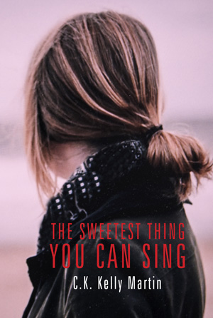 The Sweetest Thing You Can Sing by C. K. Kelly Martin
