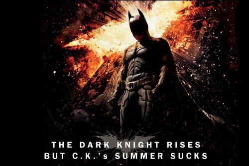 The Dark Knight Rises but C.K.'s Summer Sucks