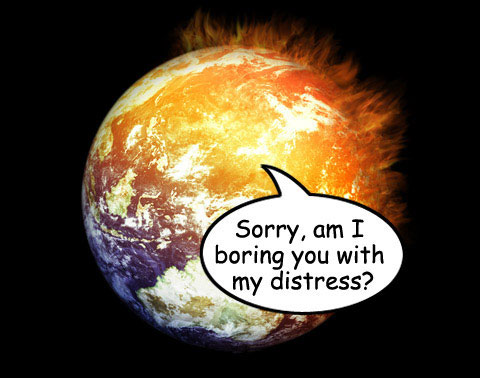 globe with cartoon dialogue bubble: Sorry, am I boring you with my distress?