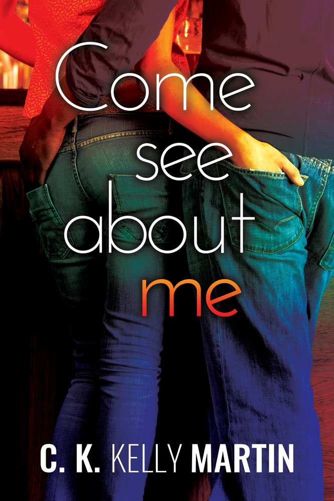 Come See About Me by C. K. Kelly Martin